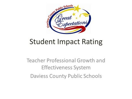 Student Impact Rating Teacher Professional Growth and Effectiveness System Daviess County Public Schools.