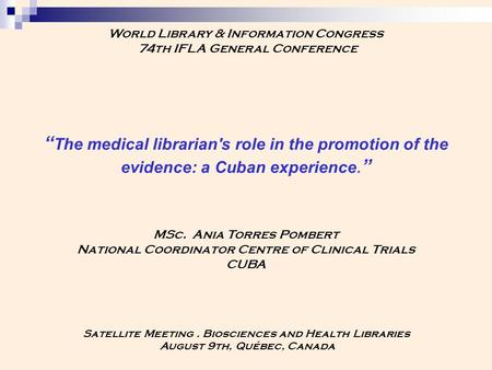 """ The medical librarian's role in the promotion of the evidence: a Cuban experience."" MSc. Ania Torres Pombert National Coordinator Centre of Clinical."