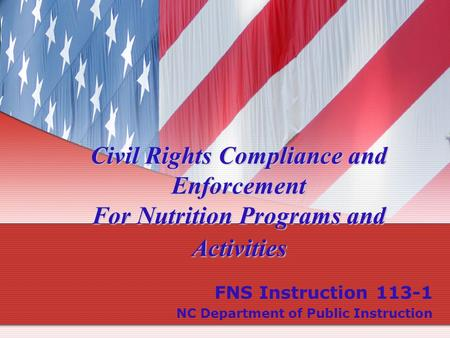 Civil Rights Compliance and Enforcement For Nutrition Programs and Activities FNS Instruction 113-1 NC Department of Public Instruction.