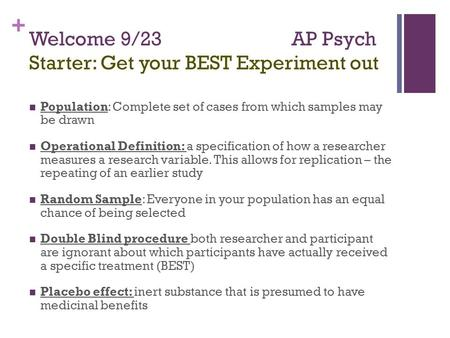 + Welcome 9/23 AP Psych Starter: Get your BEST Experiment out Population: Complete set of cases from which samples may be drawn Operational Definition: