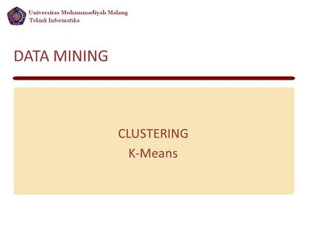 DATA MINING CLUSTERING K-Means. Clustering Definition Techniques that are used to divide data objects into groups – A form of classification in that it.