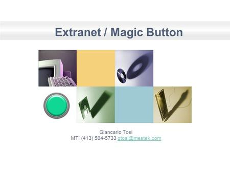 Extranet / Magic Button Giancarlo Tosi MTI (413) 564-5733