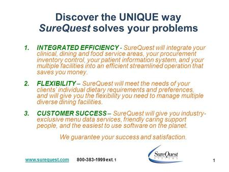 1 Discover the UNIQUE way SureQuest solves your problems 1.INTEGRATED EFFICIENCY - SureQuest will integrate your clinical, dining and food service areas,