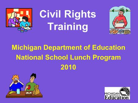 Civil Rights Training Michigan Department of Education National School Lunch Program 2010.