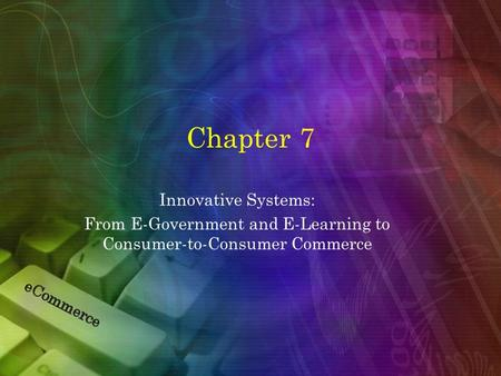 Chapter 7 Innovative Systems: From E-Government and E-Learning to Consumer-to-Consumer Commerce.