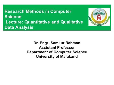 Research Methods in Computer Science Lecture: Quantitative and Qualitative Data Analysis 22.04.2017 | Department of Science | Interactive Graphics System.