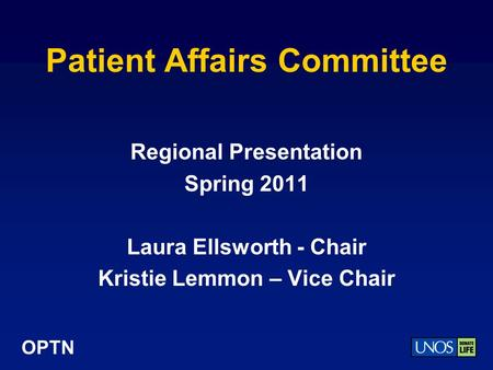 OPTN Patient Affairs Committee Regional Presentation Spring 2011 Laura Ellsworth - Chair Kristie Lemmon – Vice Chair.