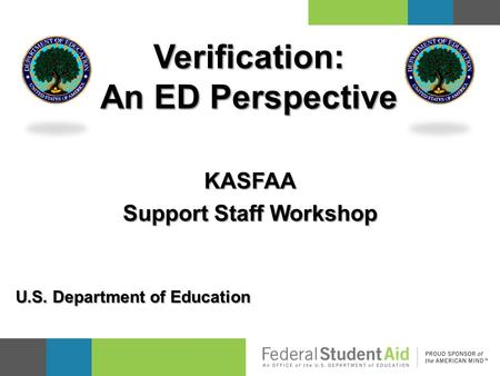 KASFAA Support Staff Workshop Verification: An ED Perspective U.S. Department of Education.