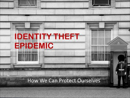 IDENTITY THEFT EPIDEMIC How We Can Protect Ourselves.