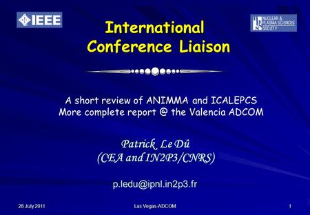 28 July 2011 Las Vegas-ADCOM 1 International Conference Liaison Patrick Le Dû (CEA and IN2P3/CNRS) A short review of ANIMMA and ICALEPCS.