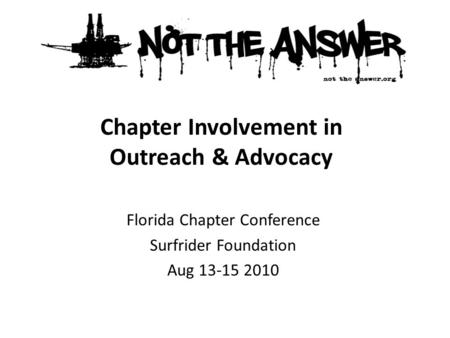 Florida Chapter Conference Surfrider Foundation Aug 13-15 2010 Chapter Involvement in Outreach & Advocacy.