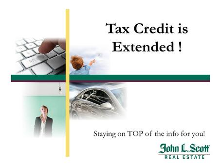 Tax Credit is Extended ! Staying on TOP of the info for you!