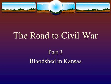 The Road to Civil War Part 3 Bloodshed in Kansas.