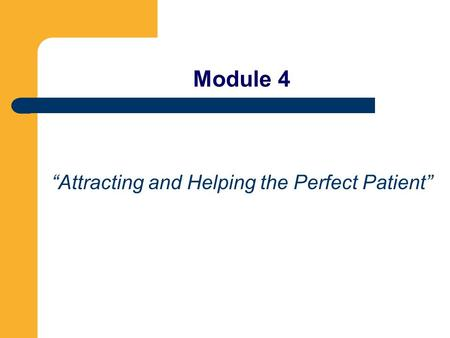 "Module 4 ""Attracting and Helping the Perfect Patient"""