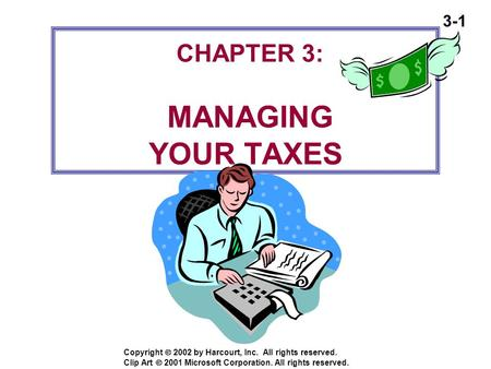 3-1 Copyright  2002 by Harcourt, Inc. All rights reserved. CHAPTER 3: MANAGING YOUR TAXES Clip Art  2001 Microsoft Corporation. All rights reserved.