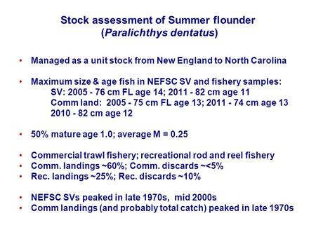 Stock assessment of Summer flounder (Paralichthys dentatus) Managed as a unit stock from New England to North Carolina Maximum size & age fish in NEFSC.