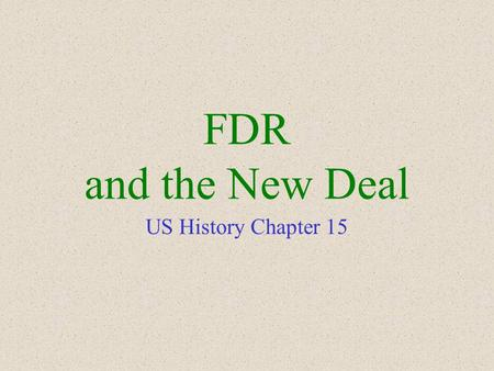 "FDR and the New Deal US History Chapter 15. Franklin Delano Roosevelt Elected in 1932 Two-term Governor from New York Promised the American public a ""New."