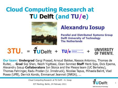1 Cloud Computing Research at TU Delft – A. Iosup Alexandru Iosup Parallel and Distributed Systems Group Delft University of Technology The Netherlands.