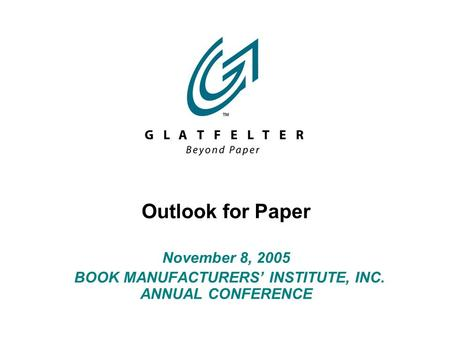 Outlook for Paper November 8, 2005 BOOK MANUFACTURERS' INSTITUTE, INC. ANNUAL CONFERENCE.