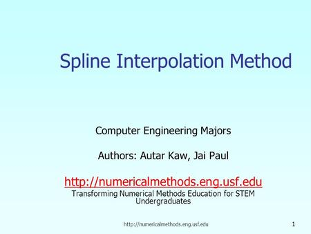 1 Spline Interpolation Method Computer Engineering Majors Authors: Autar Kaw, Jai Paul