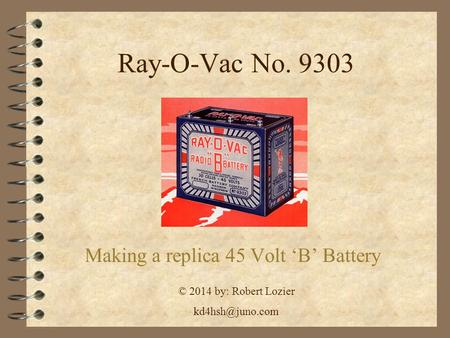 Ray-O-Vac No. 9303 Making a replica 45 Volt 'B' Battery © 2014 by: Robert Lozier