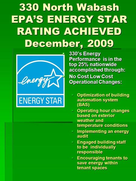 330 North Wabash EPA'S ENERGY STAR RATING ACHIEVED December, 2009  330's Energy Performance is in the top 25% nationwide accomplished through:  No Cost.