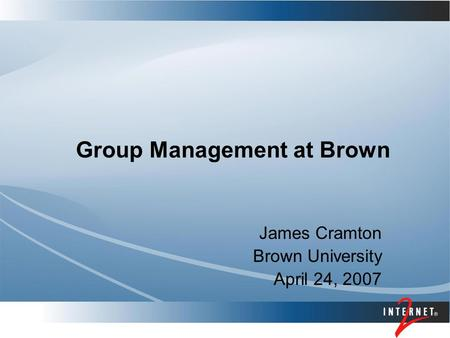 Group Management at Brown James Cramton Brown University April 24, 2007.