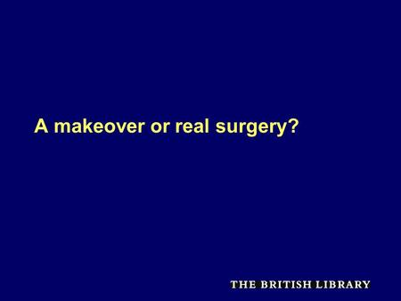 A makeover or real surgery?. All Change Introduction Role of the BL Remote Supply Is it broken? Why Change? What needs to be done. The future of document.