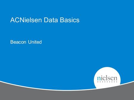 ACNielsen Data Basics Beacon United 2 Copyright © 2012 The Nielsen Company. Confidential and proprietary. Agenda Retail Sales Basics – Data Collection.