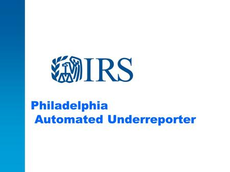 Philadelphia Automated Underreporter. Overview Automated Underreporter Matching operation Information reported on Tax Return compared to information received.