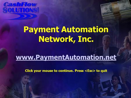 Payment Automation Network, Inc. www.PaymentAutomation.net Click your mouse to continue. Press to quit www.PaymentAutomation.net.