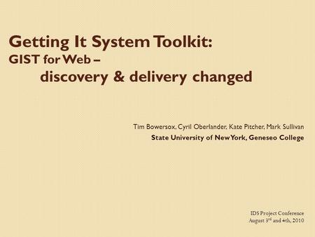 Getting It System Toolkit: GIST for Web – discovery & delivery changed Tim Bowersox, Cyril Oberlander, Kate Pitcher, Mark Sullivan State University of.
