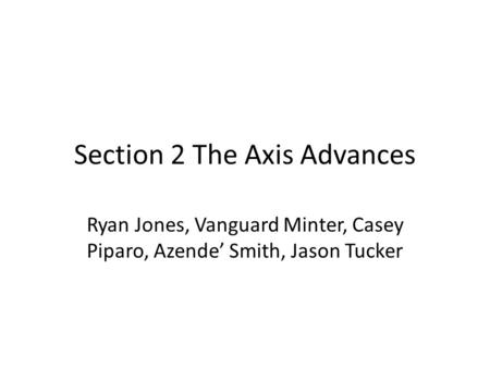 Section 2 The Axis Advances Ryan Jones, Vanguard Minter, Casey Piparo, Azende' Smith, Jason Tucker.