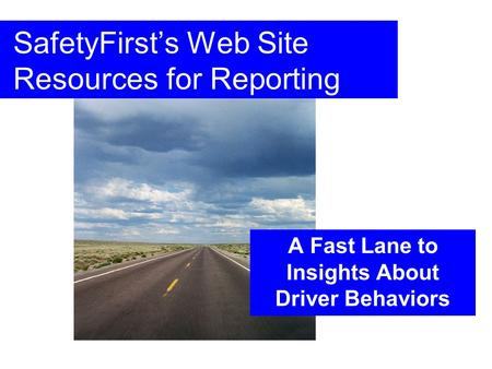 SafetyFirst's Web Site Resources for Reporting A Fast Lane to Insights About Driver Behaviors.