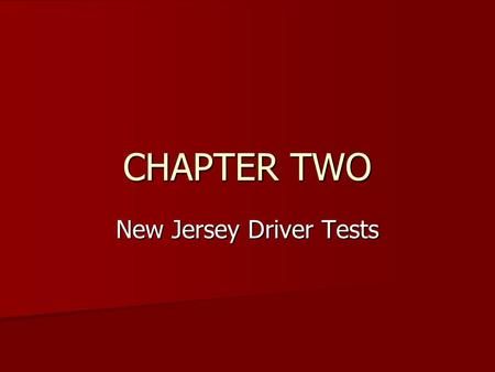 CHAPTER TWO New Jersey Driver Tests. Tests Tests A. Knowledge - 50 questions you need an 80% to pass (40/50). B. Eyesight – 20/50 with or without glasses.