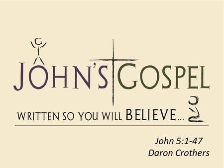 John 5:1-47 Daron Crothers. 1. Love those who need love the most John 5:1-15 Afterward Jesus returned to Jerusalem for one of the Jewish holy days. 2.