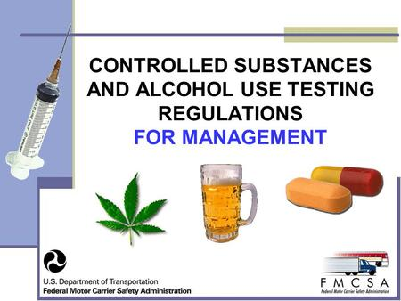 CONTROLLED SUBSTANCES AND ALCOHOL USE TESTING REGULATIONS FOR MANAGEMENT.