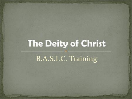 "B.A.S.I.C. Training. Today's fascination with Jesus the man Trying to discover the ""historical"" Jesus The reason? To try and prove that Jesus was just."
