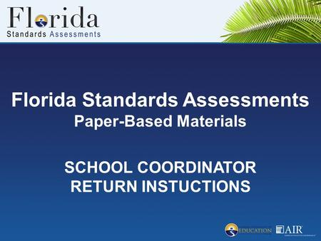 Florida Standards Assessments Paper-Based Materials SCHOOL COORDINATOR RETURN INSTUCTIONS.