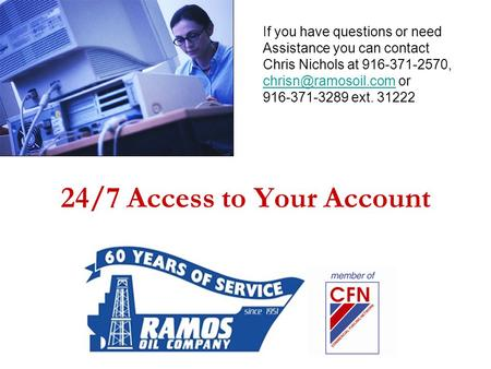 24/7 Access to Your Account If you have questions or need Assistance you can contact Chris Nichols at 916-371-2570,