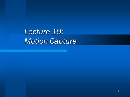 1 Lecture 19: Motion Capture. 2 Techniques Morphing Motion Capture.