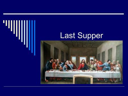 Last Supper.  Now we must take a look at the Paschal Mystery on a much closer level The first step/ event in this mystery is what?  The Last Supper.