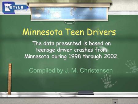 Minnesota Teen Drivers Minnesota Teen Drivers The data presented is based on teenage driver crashes from Minnesota during 1998 through 2002. The data presented.