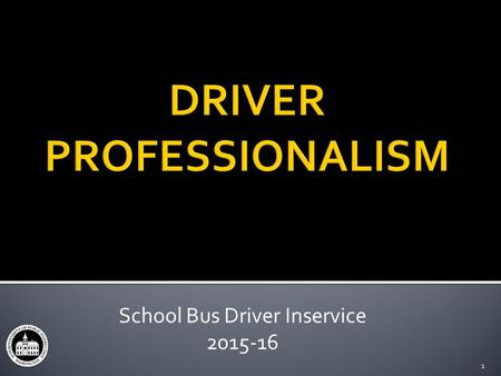 School Bus Driver Inservice 2015-16 1. Personal Values Handout #1 School Bus Driver Inservice 2015-162.