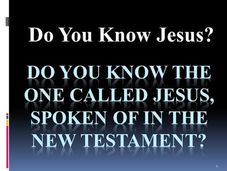 "Do You Know Jesus? 1. Hebrews 2:9-18 ""But we see Jesus, who was made a little lower than the angels, for the suffering of death crowned with glory and."