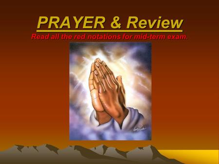 PRAYER & Review Read all the red notations for mid-term exam.