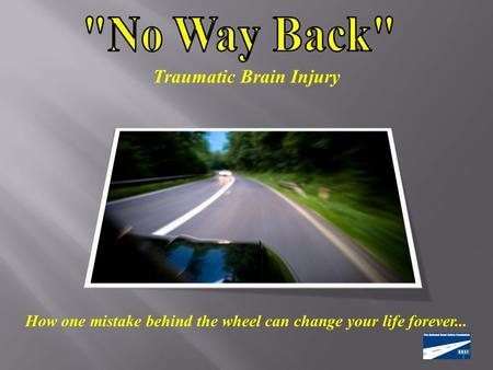 How one mistake behind the wheel can change your life forever... Traumatic Brain Injury.