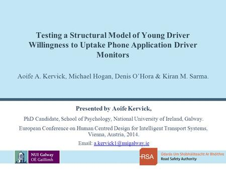 Testing a Structural Model of Young Driver Willingness to Uptake Phone Application Driver Monitors Presented by Aoife Kervick, PhD Candidate, School of.