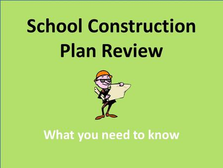 School Construction Plan Review What you need to know.