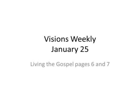 Visions Weekly January 25 Living the Gospel pages 6 and 7.